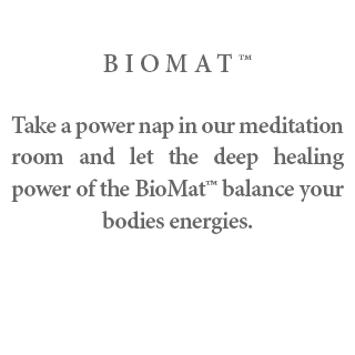 BioMat - Take a power nap in our meditation room and let the deep healing power of the BioMat™ balance your bodies energies.