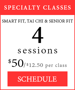 Specialty Classes - 4 sessions of Smart Fit, Tai Chi or Senior Fit, $50/$12.50 per class.