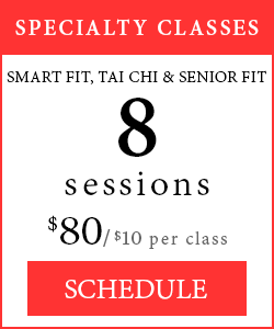 Specialty Classes - 8 session of Smart Fit, Tai Chi or Senior Fit, $80/$10 per class.