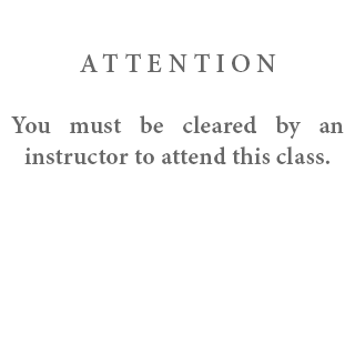 Attention - You must be cleared by an instructor to attend this class.
