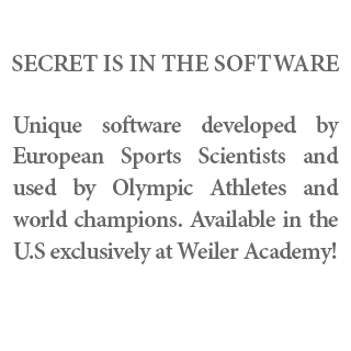 Secret is in the software - Unique software developed by European Sports Scientists and used by Olympic Athletes and world champions. Available in the U.S exclusively at Weiler Academy!
